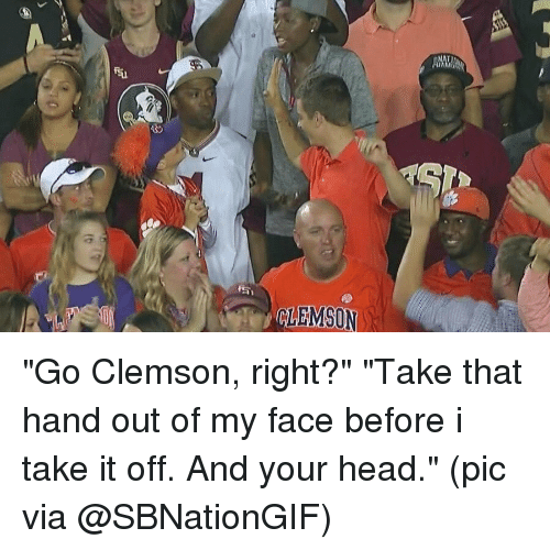 """Head, Sports, and Clemson: ALEMISON """"Go Clemson, right?"""" """"Take that hand out of my face before i take it off. And your head."""" (pic via @SBNationGIF)"""