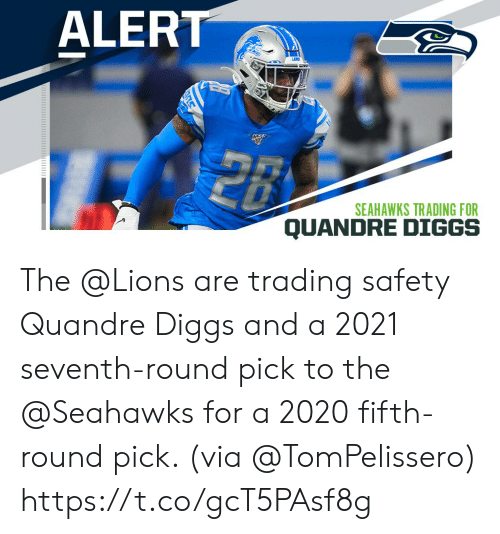 trading: ALERT  28  SEAHAWKS TRADING FOR  QUANDRE DIGGS The @Lions are trading safety Quandre Diggs and a 2021 seventh-round pick to the @Seahawks for a 2020 fifth-round pick. (via @TomPelissero) https://t.co/gcT5PAsf8g