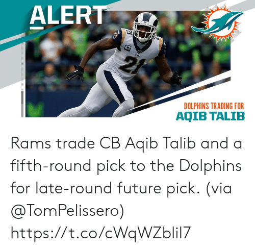 Aqib Talib: ALERT  DOLPHINS TRADING FOR  AQIB TALIB Rams trade CB Aqib Talib and a fifth-round pick to the Dolphins for late-round future pick. (via @TomPelissero) https://t.co/cWqWZbliI7