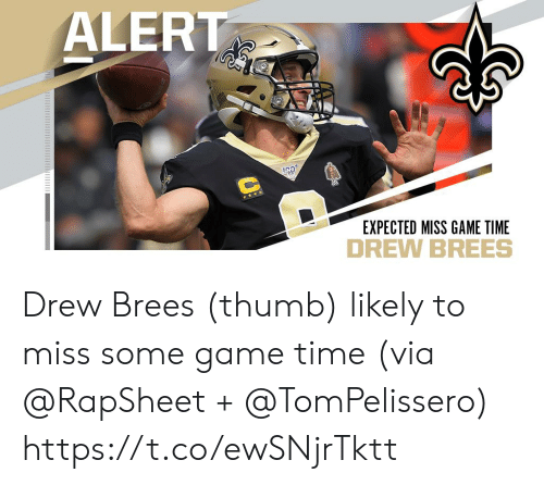 thumb: ALERT  EXPECTED MISS GAME TIME Drew Brees (thumb) likely to miss some game time (via @RapSheet + @TomPelissero) https://t.co/ewSNjrTktt