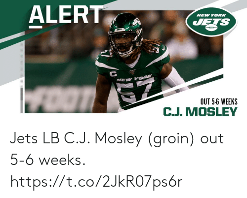 New York Jets: ALERT  NEW YORK  JETS  NEW YORK  OUT 5-6 WEEKS  C.J. MOSLEY Jets LB C.J. Mosley (groin) out 5-6 weeks. https://t.co/2JkR07ps6r