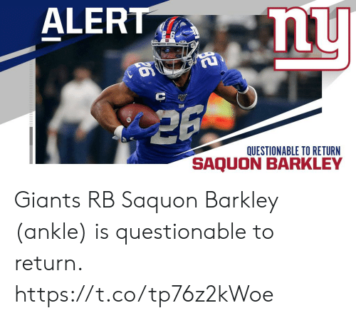 ankle: ALERT  nu  QUESTIONABLE TO RETURN  SAQUO Giants RB Saquon Barkley (ankle) is questionable to return. https://t.co/tp76z2kWoe