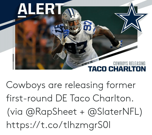 owns: ALERT  owns  COWBOYS RELEASING Cowboys are releasing former first-round DE Taco Charlton. (via @RapSheet + @SlaterNFL) https://t.co/tlhzmgrS0I