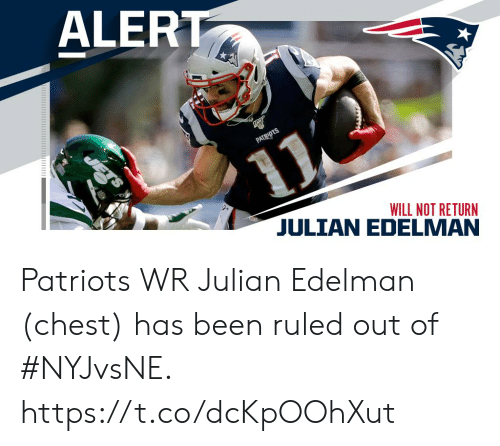 Julian Edelman: ALERT  PATRIDTS  WILL NOT RETURN Patriots WR Julian Edelman (chest) has been ruled out of #NYJvsNE. https://t.co/dcKpOOhXut