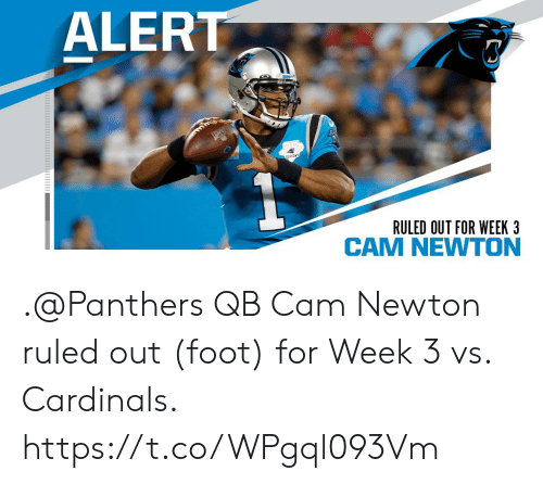 Cam Newton: ALERT  THO  SEASON  RULED OUT FOR WEEK 3 .@Panthers QB Cam Newton ruled out (foot) for Week 3 vs. Cardinals. https://t.co/WPgql093Vm