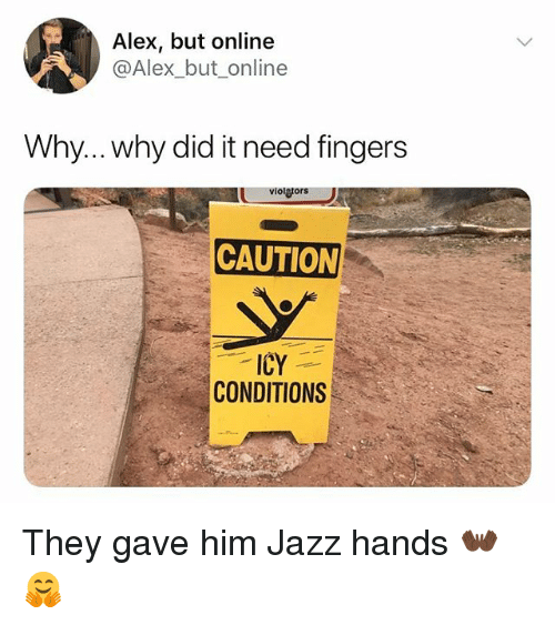 Girl Memes, Jazz, and Him: Alex, but online  @Alex_but_online  Why... why did it need fingers  violetors  CAUTION  CONDITIONS They gave him Jazz hands 👐🏿🤗