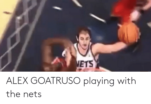 Nets: ALEX GOATRUSO playing with the nets
