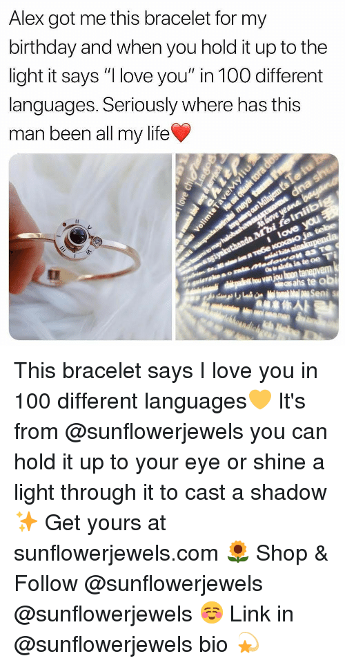 """Hoon: Alex got me this bracelet for my  birthday and when you hold it up to the  light it says """"I love you"""" in 100 different  languages. Seriously where has this  man been all my life  hoon tanepvem This bracelet says I love you in 100 different languages💛 It's from @sunflowerjewels you can hold it up to your eye or shine a light through it to cast a shadow✨ Get yours at sunflowerjewels.com 🌻 Shop & Follow @sunflowerjewels @sunflowerjewels ☺ Link in @sunflowerjewels bio 💫"""