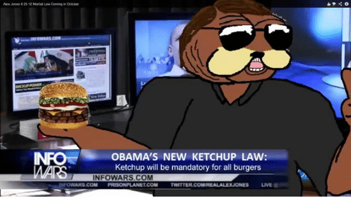Obama, Twitter, and Alex Jones: Alex Jones 62s 12 Matul Law Coming in October  INRO OBAMA'S NEW KETCHUP LAW:  Ketchup will be mandatory for all burgers  IN FOWARS.COM  PRISONPLANELCOM  TWITTER