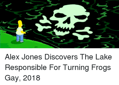 Alex Jones: Alex Jones Discovers The Lake Responsible For Turning Frogs Gay, 2018