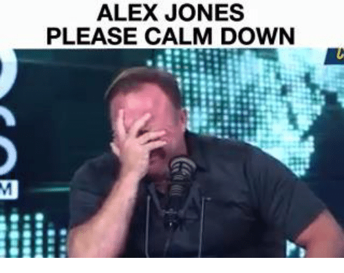 Memes, Alex Jones, and 🤖: ALEX JONES  PLEASE CALM DOWN