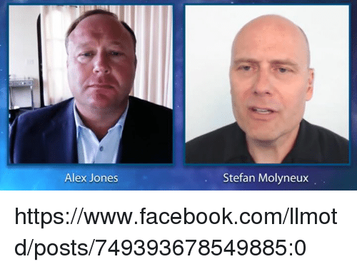 Alex Jones, Dank Memes, and Alex: Alex Jones  Stefan Molyneux https://www.facebook.com/llmotd/posts/749393678549885:0