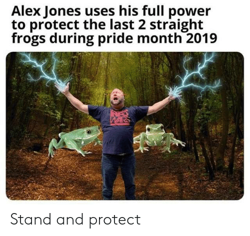 Alex Jones: Alex Jones uses his full power  to protect the last 2 straight  frogs during pride month 2019  WARS Stand and protect