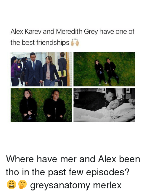Memes, Best, and Grey: Alex Karev and Meredith Grey have one of  the best friendships Where have mer and Alex been tho in the past few episodes? 😩🤔 greysanatomy merlex