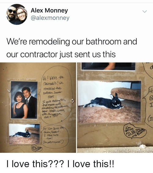 potty: Alex Monney  @alexmonney  We're remodeling our bathroom and  our contractor just sent us this  Ehinsi's! w  remoduled -this  1905  means ure  Whdt's wrony  did  Burry Rabbr  T led here  too!  In potty trained I love this??? I love this!!