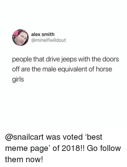 Alex Smith: alex smith  @mineifiwildout  people that drive jeeps with the doors  off are the male equivalent of horse  girls @snailcart was voted 'best meme page' of 2018!! Go follow them now!
