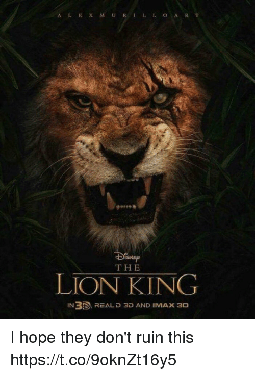 Funny, Imax, and The Lion King: ALEXMURILLOART  DiaEp  THE  LION KING  IN 33) REAL D 3D AND IMAX 3D I hope they don't ruin this https://t.co/9oknZt16y5