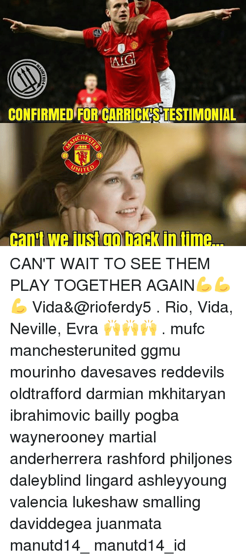Memes, Time, and United: ALG  CONFIRMED FOR CARRICKSTESTIMONIAL  SCHES  UNITED  Can't we ustam t  in time CAN'T WAIT TO SEE THEM PLAY TOGETHER AGAIN💪💪💪 Vida&@rioferdy5 . Rio, Vida, Neville, Evra 🙌🙌🙌 . mufc manchesterunited ggmu mourinho davesaves reddevils oldtrafford darmian mkhitaryan ibrahimovic bailly pogba waynerooney martial anderherrera rashford philjones daleyblind lingard ashleyyoung valencia lukeshaw smalling daviddegea juanmata manutd14_ manutd14_id