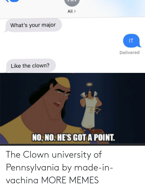 Ali: Ali >  What's your major  IT  Delivered  Like the clown?  NO, NO. HE'S GOTA POINT. The Clown university of Pennsylvania by made-in-vachina MORE MEMES