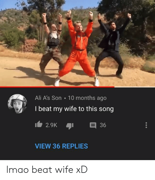 i beat my wife: Ali A's Son  10 months ago  I beat my wife to this song  E 36  2.9K  VIEW 36 REPLIES lmao beat wife xD