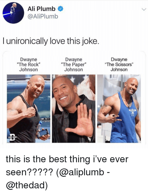 "plumb: Ali Plumb  @AliPlumb  l unironically love this joke.  Dwayne  ""The Rock""  Johnson  Dwayne  ""The Paper""  Johnson  Dwayne  ""The Scissors""  Johnson  THE DAID this is the best thing i've ever seen????? (@aliplumb - @thedad)"
