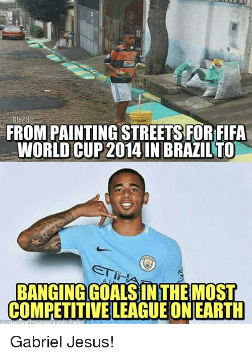 Fifa, Jesus, and Memes: Ali23  FROM PAINTING STREETS FOR FIFA  WORLD CUP 2014 IN BRAZIL TO  STI  BANGING GOALSIN THE MOST  COMPETITIVE LEAGUE ON EARTH Gabriel Jesus!
