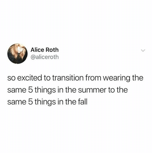 transition: Alice Roth  @aliceroth  so excited to transition from wearing the  same 5 things in the summer to the  same 5 things in the fall