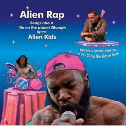 Life, Rap, and Aliens: Alien Rap  Songs about  life on the planet Glumph  by the  Alien Kids  There isas ecol messege  ma CD forthe kids Earth