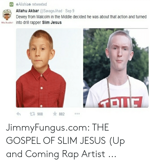 Slim Jesus Meme: Alishiae retweeted  Allahu Akbar @SavageJihad Sep 9  Dewey from Malcolm in the Middle decided he was about that action and turned  into drill rapper Slim Jesus  t3 908 ★882 ..。 JimmyFungus.com: THE GOSPEL OF SLIM JESUS (Up and Coming Rap Artist ...