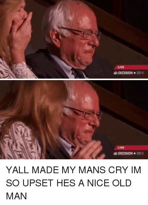 Alive, Crying, and Funny: ALIVE  a DECISION*  2016   LIVE  DECISION  2013 YALL MADE MY MANS CRY IM SO UPSET HES A NICE OLD MAN