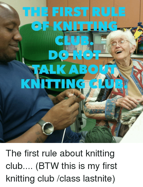 Knitting Club Meme : Alk abo knitti the first rule about knitting club btw this