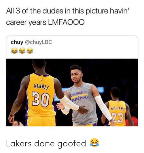 Lmfaooo: All 3 of the dudes in this picture havin'  career years LMFAOOO  chuy @chuyLBC  RANDI  30  OS ANGELES  ASKETBALL Lakers done goofed 😂