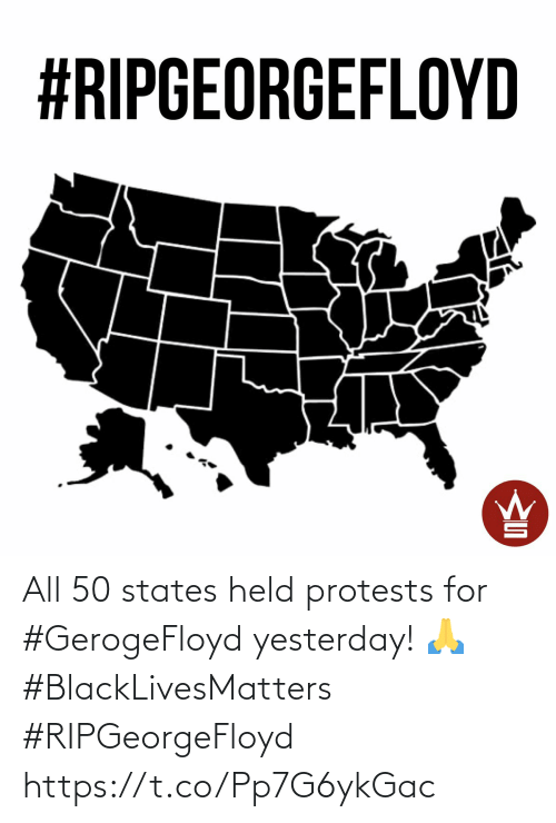 All 50 States, 50 States, and All: All 50 states held protests for #GerogeFloyd yesterday! 🙏 #BlackLivesMatters #RIPGeorgeFloyd https://t.co/Pp7G6ykGac