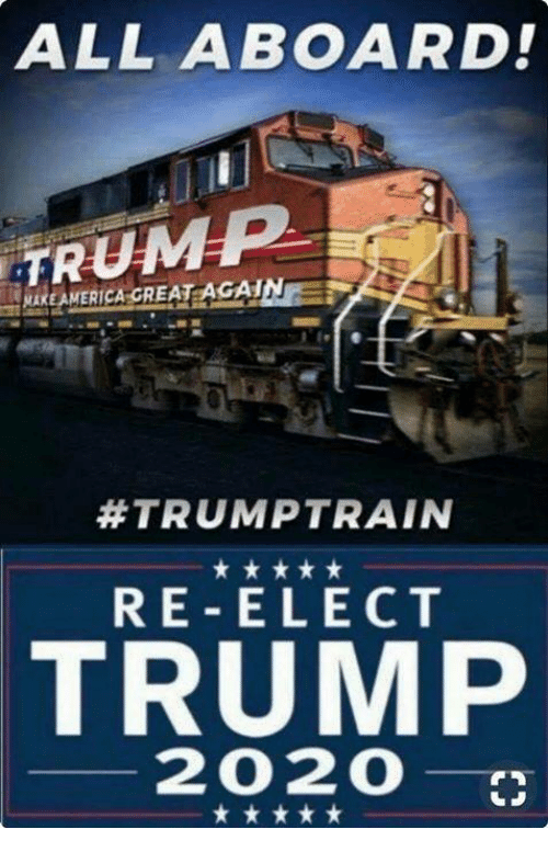 Trump, All, and Aboard: ALL ABOARD!  TRUMP  #TRUMPTRAIN  RE-ELECT  TRUMP  2020