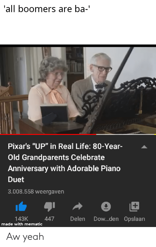 """duet: all boomers are ba-'  Pixar's """"UP"""" in Real Life: 80-Year-  Old Grandparents Celebrate  Anniversary with Adorable Piano  Duet  3.008.558 weergaven  +  Dow...den Opslaan  Delen  143K  447  made with mematic Aw yeah"""