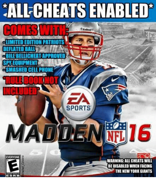 Books, Memes, and New York: ALL-CHEATS ENABLED  COMES WITH  Ridde  LIMITED EDITION PATRIOTS  BILL BELLICHEAT APPROVEDT  SMASHED CELL PHONE  SPYEQUIPMENT  RULE BOOK NOT  INCIUDED  SPORTS  MADDEF 16  EVERYONE  WARNING:ALL CHEATS WILL  BEDISABLED WHEN FACING  THE NEW YORK GIANTS  ESRB