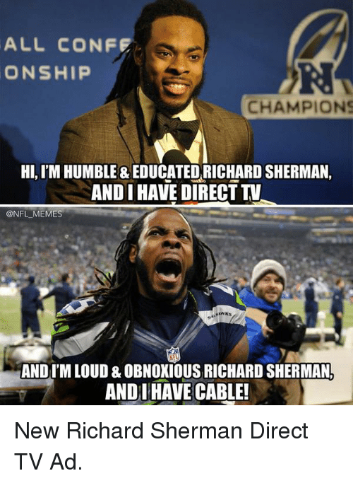 Sherman: ALL CONFE  ONSHIP  CHAMPIONS  HI, IM HUMBLE & EDUCATED RICHARD SHERMAN,  AND HAVE DIRECT  @NFL MEMES  ANDIM LOUD & OBNOKIOUS RICHARD SHERMAN,  AND I HAVE CABLE! New Richard Sherman Direct TV Ad.