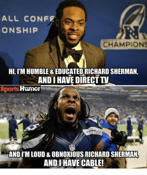 Sherman: ALL CONFE  ONSHIP  CHAMPIONS  HI, IM HUMBLE &EDUCATEDRICHARDSHERMAN,  AND I HAVE DIRECTTV  Sports Humor  AND I'M LOUD & OBNOXIOUS RICHARD SHERMAN  ANDI HAVE CABLE!