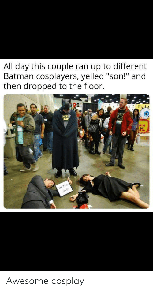 """cosplayers: All day this couple ran up to different  Batman cosplayers, yelled """"son!"""" and  then dropped to the floor.  ra  The Awesome cosplay"""