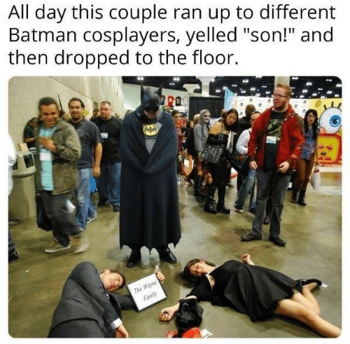 """cosplayers: All day this couple ran up to different  Batman cosplayers, yelled """"son!"""" and  then dropped to the floor.  ra  Wayn  Family  ThE"""