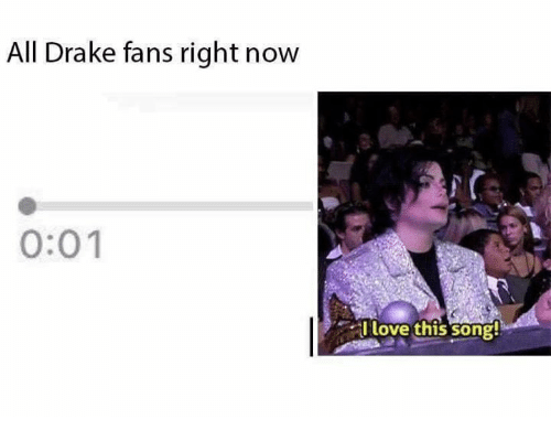Celebrities, Song, and Drakes: All Drake fans right now  0:01  I love this song!