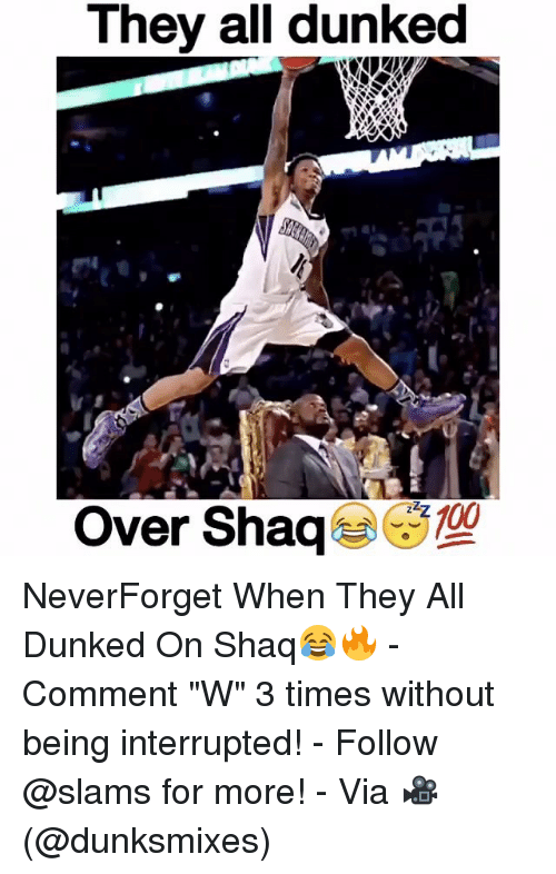 "Dunk, Memes, and Shaq: all dunked  They 4100  Over Shaq NeverForget When They All Dunked On Shaq😂🔥 - Comment ""W"" 3 times without being interrupted! - Follow @slams for more! - Via 🎥 (@dunksmixes)"