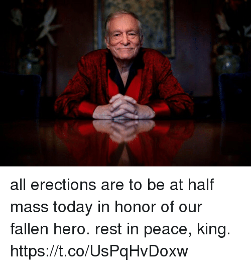 Today, Peace, and Hood: all erections are to be at half mass today in honor of our fallen hero. rest in peace, king. https://t.co/UsPqHvDoxw