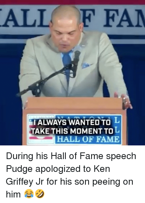 Ken, Mlb, and Ken Griffey Jr: ALL F FA  I ALWAYS WANTED TO  TAKE THIS MOMENT TOL  HALL OF FAME During his Hall of Fame speech Pudge apologized to Ken Griffey Jr for his son peeing on him 😂🤣