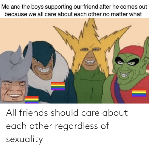 Sexuality: All friends should care about each other regardless of sexuality