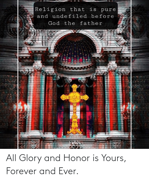 forever and ever: All Glory and Honor is Yours, Forever and Ever.