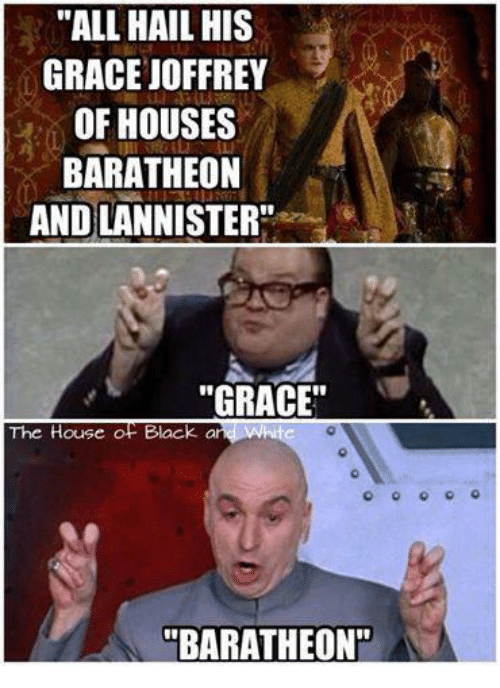 "Memes, 🤖, and Grace: ""ALL HAIL HIS  GRACE JOFFREY  OF HOUSES  BARATHEON  AND LANNISTER""  ""GRACE""  The House  of Black  a  BARATHEON"""