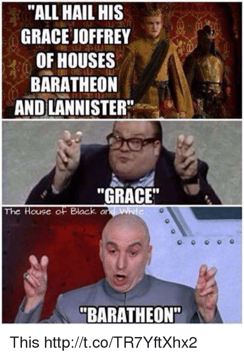 "Black, House, and Http: ""ALL HAIL HIS  GRACE JOFFREY  OF HOUSES  BARATHEON  AND LANNISTER""  ""GRACE""  The House o Black oWAIH  The House of Block o  ""BARATHEON"" This http://t.co/TR7YftXhx2"