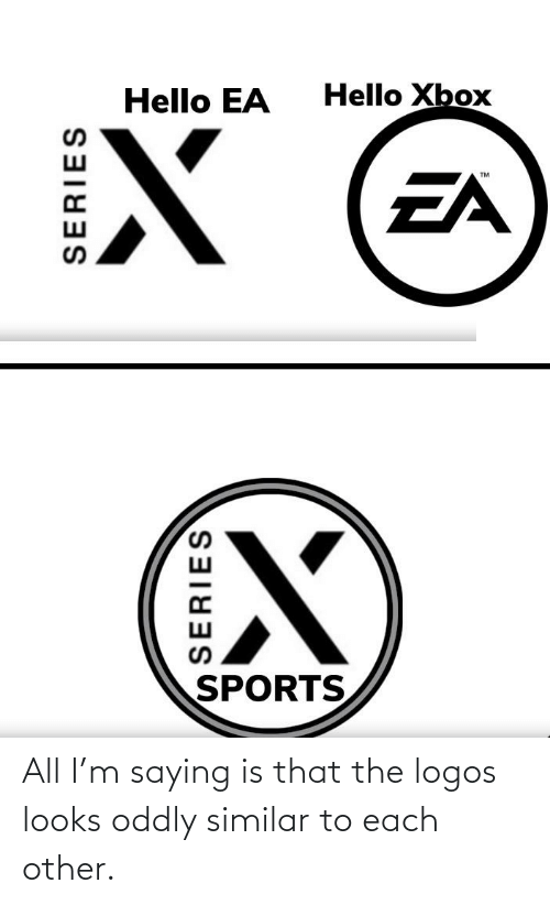 Logos: All I'm saying is that the logos looks oddly similar to each other.