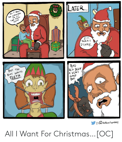 Christmas Is: ALL I WANT  FOR CHRISTMAS  IS MY  TWO FRONT  TEETH!  LATER..  I'M  SORRY  DINKY..  BUT THE  BOY WANTS  TEETH  AND  HE'S BEEN  A VERY  GOOD  BOY.  : @arealfunboy All I Want For Christmas…[OC]